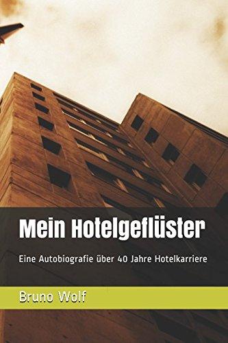 Mein Hotelgeflüster: Eine Autobiografie über 40 Jahre Hotelkarriere