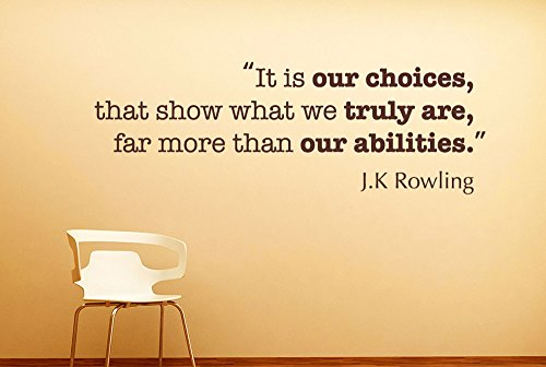 J K Rowling It is Our Choices That Show What We Truly...