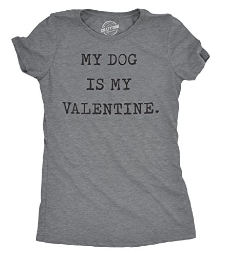 Womens My Dog is My Valentine Tshirt Funny Sarcastic Pet Animal Lover Tee for Ladies (Dark Heather Grey) - S