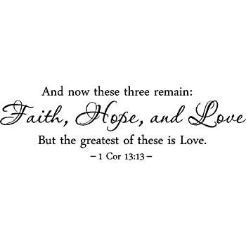 And Now These Three Remain: Faith, Hope, Love But The Greatest Of These