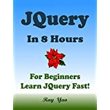 JQUERY: JQuery in 8 Hours, For Beginners, Learn JQuery Fast! Hands-On Projects! Study JQuery Programming Language with Hands-On Projects in Easy Steps, A Beginner's Guide, Start Coding Today!