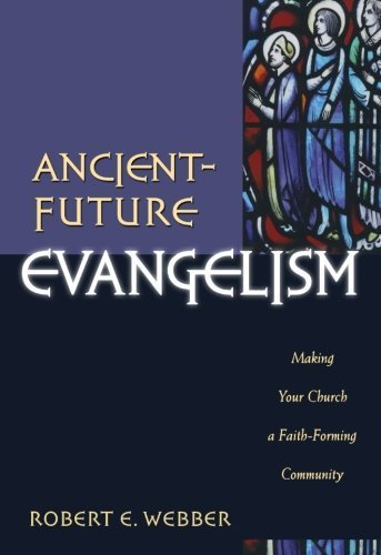 Ancient-Future Evangelism: Making Your Church a Faith-Forming Community by Robert E. Webber (2003-11-01) pdf epub