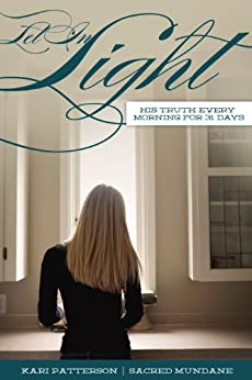 Let in Light: His Truth Every Morning for 31 Days (Sacred Mundane Book 2) by [Patterson, Kari]