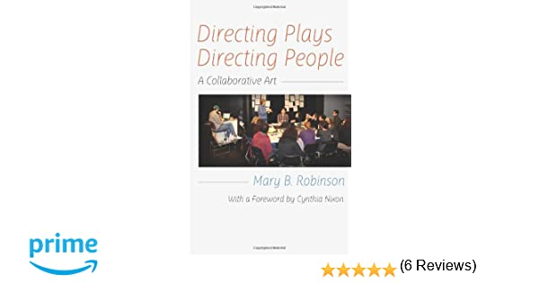 Directing plays directing people a collaborative art mary b directing plays directing people a collaborative art mary b robinson cynthia nixon 9781575257846 amazon books fandeluxe Gallery
