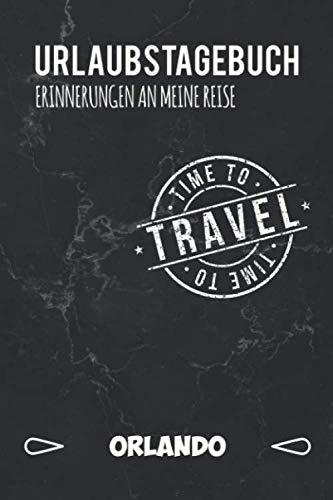Urlaubstagebuch Orlando: Persönliches Reisejournal für deine Reise nach Orlando | Reiselogbuch für Reiseerinnerungen & Sehenswürdigkeiten | Platz für 120 Tage (German Edition) (Orlando-platz)