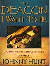 The Deacon I Want to Be Manual: Growing in Faith, Faithful in Service