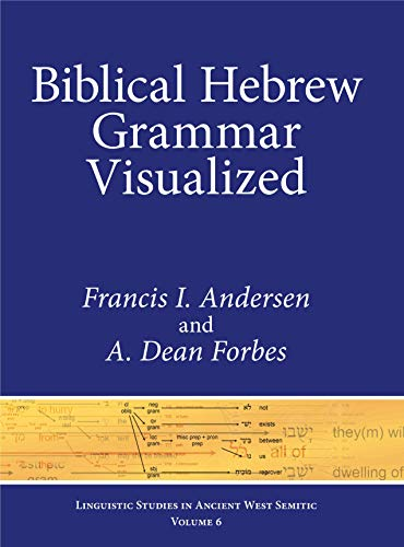 Biblical Hebrew Grammar Visualized (Linguistic Studies in Ancient West Semitic) Francis Andersen