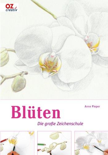 Blüten: Die große Zeichenschule