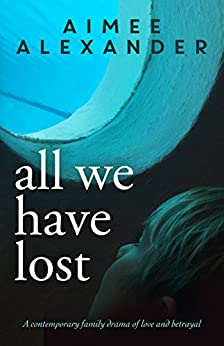 All We Have Lost: A Novel of Family Life by [Alexander, Aimee]