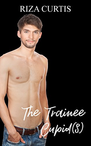 The Trainee Cupid(s) (Public Limited Cupids Book 3) by [Curtis, Riza]