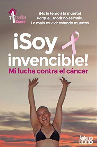 Amazon.com: ¡Soy invencible!: MI LUCHA CONTRA EL CÁNCER ¡No ...