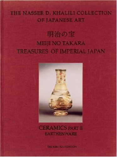 MEIJI NO TAKARA: TREASURES OF IMPERIAL JAPAN: Ceramics Part Two: Earthenware (The Nasser D. Khalili Collection of Japanese Art, VOL V)