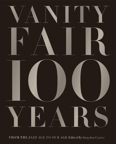 Vanity Fair 100 Years : From the Jazz Age to Our Age