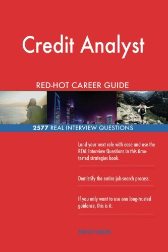 Credit Analyst RED-HOT Career Guide; 2577 REAL Interview Questions PDF