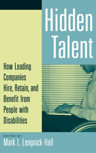 Hidden Talent: How Leading Companies Hire, Retain, and Benefit from People with Disabilities