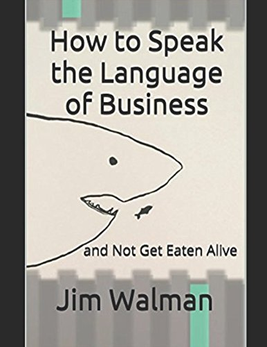 How to Speak the Language of Business: and Not Get Eaten Alive (Winning Series) by Independently published