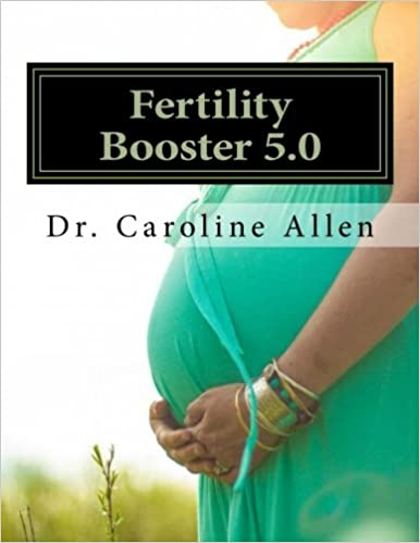 Fertility Booster 5.0: Practical Guide and Recipes to help you Overcome the Struggle of Infertility