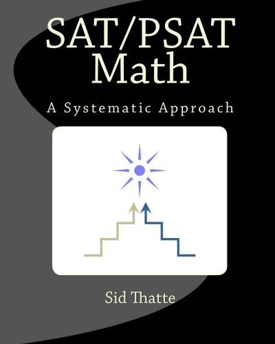 SAT/PSAT Math: A Systematic Approach by Sid Thatte (2011-04-26)