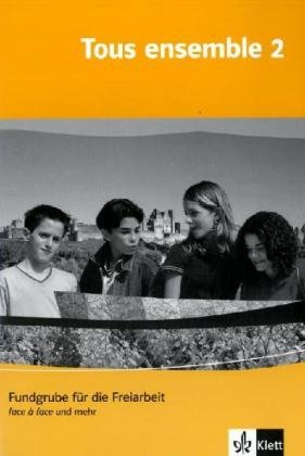 Tous ensemble / Ausgabe ab 2004: Tous ensemble / Fundgrube für die Freiarbeit - Face à face und mehr: Ausgabe ab 2004