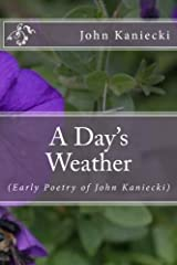 A Day's Weather: (Early Poetry of John Kaniecki) Paperback