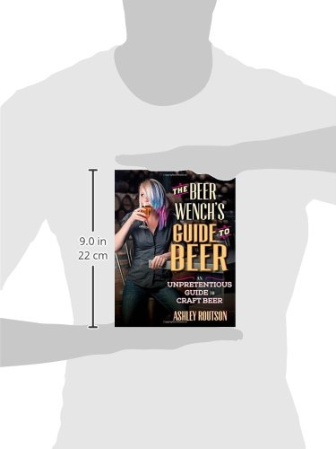 The Beer Wenchs Guide to Beer: An Unpretentious Guide to Craft Beer