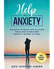 Help with Anxiety: 150 Easy to Read Tips to Cope with and Overcome Anxiety, Worry & Panic