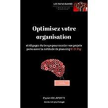 Optimisez votre organisation: et dégagez du temps pour monter vos projets perso avec la méthode de planning U-D-Psy (Les Papas Rambo) (French Edition)