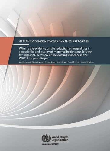 What is the evidence on the reduction of inequalities in accessibility and quality of maternal health care delivery for migrants?: A review of the ... (Health Evidence Network Synthesis Report)
