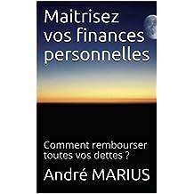 Maitrisez vos finances personnelles: Comment rembourser toutes vos dettes ? (French Edition)