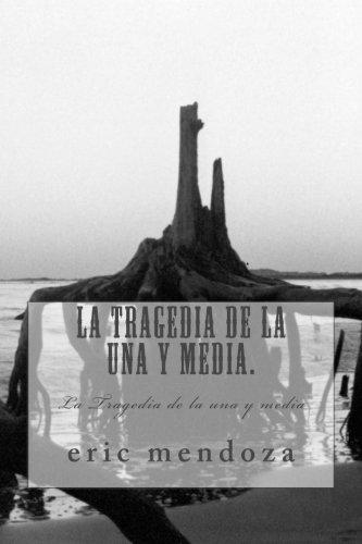 La Tragedia de la una y media.: La Tragedia de la una y media (Spanish Edition) [eric mendoza] (Tapa Blanda)