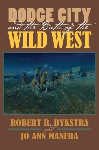 Dodge City and the Birth of the Wild West PDF