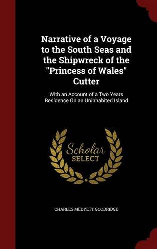 """Download Narrative of a Voyage to the South Seas and the Shipwreck of the """"Princess of Wales"""" Cutter: With an Account of a Two Years Residence On an Uninhabited Island PDF"""