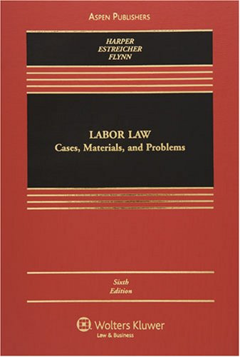 Labor Law: Cases, Materials, and Problems (Casebook)