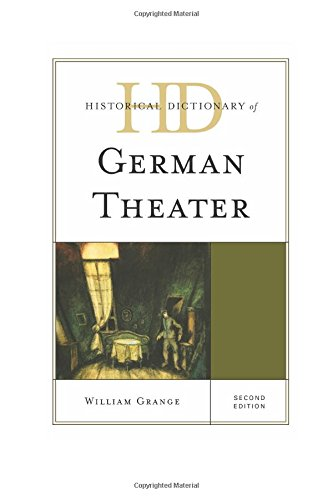 Historical Dictionary of German Theater (Historical Dictionaries of Literature and the Arts)