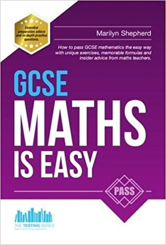 GCSE MATHS IS EASY: Pass GCSE mathematics the easy way with unique exercises, memorable formulas and insider advice from maths teachers. Perfect for ... tips and past paper practice (Testing Series)