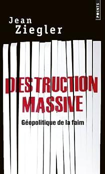Destruction massive : Géopolitique de la faim par Ziegler