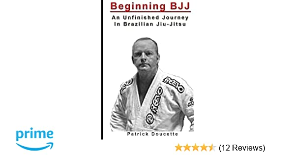 Beginning BJJ: An Unfinished Journey in Brazilian Jiu-Jitsu