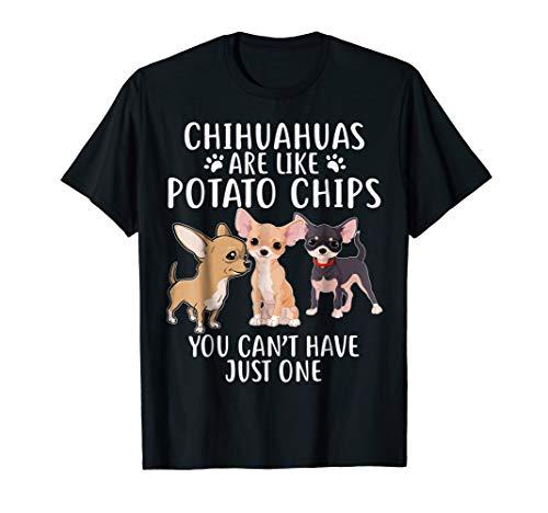 ChihuahuaT-shirt Chihuahuas are like Potato Chips Shirt -