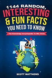 1144 Random, Interesting & Fun Facts You Need To Know - The Knowledge Encyclopedia To Win Trivia (Amazing
