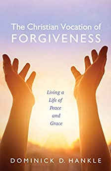 The Christian Vocation of Forgiveness: Living a Life of Peace and Grace