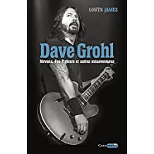 Dave Grohl. Nirvana, Foo Fighters et autres mésaventures (Castor Music) (French Edition)
