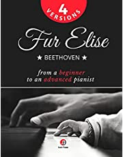 Fur Elise – Beethoven - 4 Versions - From a Beginner to an Advanced Pianist!: Teach Yourself How to Play. Popular, Classical, Easy - Intermediate Song for Adults Kids Students Teachers. Piano TUTORIAL