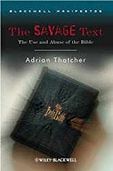 The Savage Text: The Use and Abuse of the Bible (Wiley-Blackwell Manifestos)