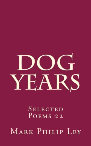 Dog Years: Selected Poems 22 (Selected Poems of Mark Philip Ley) (Volume 22) pdf epub