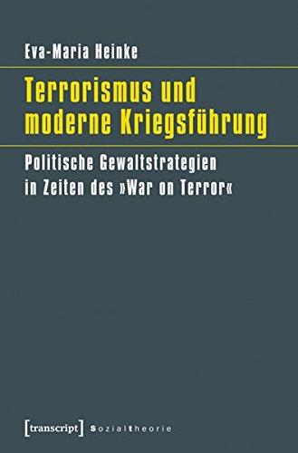 Terrorismus und moderne Kriegsführung: Politische Gewaltstrategien in Zeiten des 'War on Terror' (Sozialtheorie)