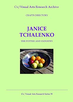 Janice Tchalenko: The Potter and Industry (Cv/Visual Arts Research Book 59) by [James, Nicholas]