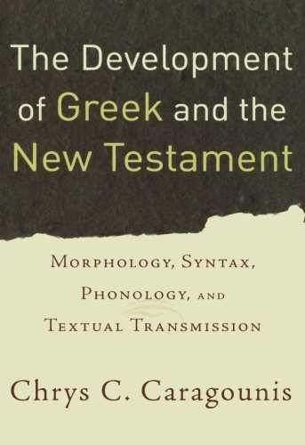 The Development of Greek and the New Testament: Morphology, Syntax, Phonology, and Textual Transmission