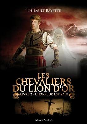 Les Chevaliers Du Lion D Or Livre 2 L Honneur Est Sauf