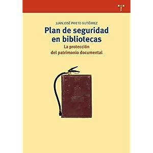 Plan de seguridad en bibliotecas: La protección del patrimonio documental (Biblioteconomía y Administración Cultural)