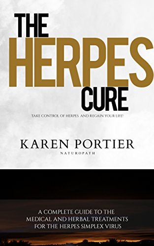 Herpes: Herpes Cure: A Complete Guide To The Medical And Herbal Treatments  For The Herpes Simplex Viruses (Herpes, Gential Herpes, Cure)